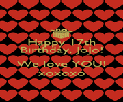 Happy 17th Birthday, JoJo!  We love YOU! xoxoxo - Personalised Poster A1 size
