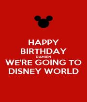 HAPPY BIRTHDAY DAMIEN WE'RE GOING TO DISNEY WORLD - Personalised Poster A1 size