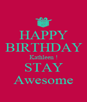 HAPPY BIRTHDAY Kathleen ! STAY Awesome - Personalised Poster A1 size
