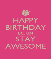 HAPPY BIRTHDAY LAUREN STAY AWESOME - Personalised Poster A4 size
