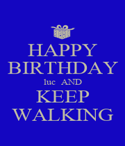 HAPPY BIRTHDAY luc  AND KEEP WALKING - Personalised Poster A1 size