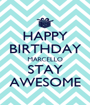 HAPPY BIRTHDAY MARCELLO STAY AWESOME - Personalised Poster A1 size