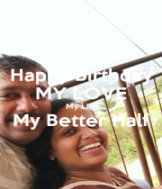 Happy Birthday MY LOVE My Life My Better Half  - Personalised Poster A1 size