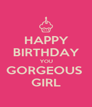 HAPPY BIRTHDAY YOU GORGEOUS  GIRL - Personalised Poster A4 size