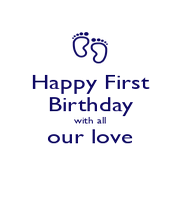 Happy First Birthday with all our love  - Personalised Poster A4 size