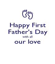 Happy First Father's Day with all our love  - Personalised Poster A1 size