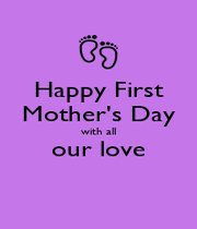 Happy First Mother's Day with all our love  - Personalised Poster A4 size
