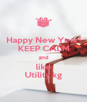 Happy New Year! KEEP CALM and like Utility.kg - Personalised Poster A1 size