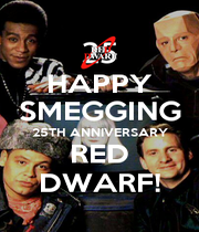HAPPY SMEGGING 25TH ANNIVERSARY RED DWARF! - Personalised Poster A1 size