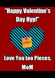 """""""Happy Valentine's Day Hyp!"""" Love You too Pieces, MoM - Personalised Poster A1 size"""