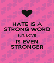 HATE IS A STRONG WORD BUT, LOVE  IS EVEN STRONGER - Personalised Poster A1 size