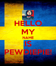 HELLO MY NAME IS PEWDIEPIE! - Personalised Poster A1 size