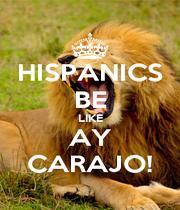 HISPANICS BE LIKE AY CARAJO! - Personalised Poster A1 size