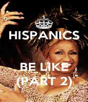 HISPANICS   BE LIKE (PART 2) - Personalised Poster A1 size