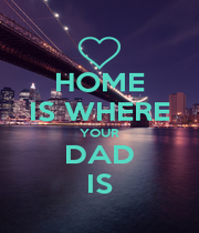 HOME IS WHERE YOUR DAD IS - Personalised Poster A1 size
