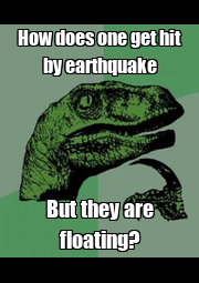 How does one get hit by earthquake But they are floating? - Personalised Poster A4 size