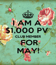 I AM A  $1,000 PV  CLUB MEMBER  FOR MAY! - Personalised Poster A1 size