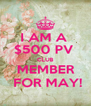 I AM A  $500 PV  CLUB  MEMBER  FOR MAY! - Personalised Poster A4 size