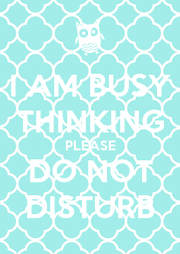 I AM BUSY THINKING PLEASE DO NOT DISTURB - Personalised Poster A1 size