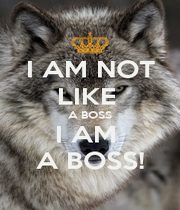 I AM NOT LIKE  A BOSS I AM  A BOSS! - Personalised Poster A1 size