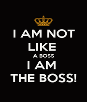 I AM NOT LIKE  A BOSS I AM  THE BOSS! - Personalised Poster A1 size
