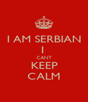 I AM SERBIAN I  CANT KEEP CALM - Personalised Poster A1 size