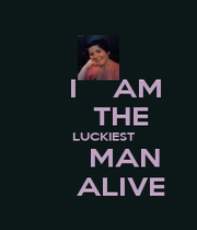 I    AM      THE    LUCKIEST       MAN       ALIVE  - Personalised Poster A1 size