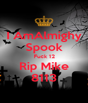 I AmAlmighy Spook Fuck 12 Rip Mike 8113 - Personalised Poster A4 size