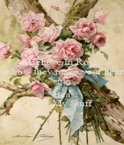 I Believe In Roses and how they make your heart   SING Bea Luv My Stuff - Personalised Poster A4 size