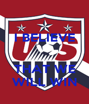 I BELIEVE   THAT WE WILL WIN - Personalised Poster A1 size