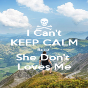 I Can't KEEP CALM Bcoz  She Don't  Loves Me - Personalised Poster A1 size