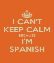 I CAN'T KEEP CALM BECAUSE I'M SPANISH - Personalised Poster A4 size