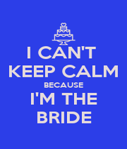 I CAN'T  KEEP CALM BECAUSE I'M THE BRIDE - Personalised Poster A4 size
