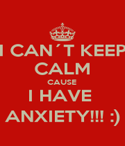 I CAN´T KEEP CALM CAUSE  I HAVE  ANXIETY!!! :) - Personalised Poster A1 size