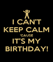 I CAN'T KEEP CALM 'CAUSE IT'S MY BIRTHDAY! - Personalised Poster A4 size