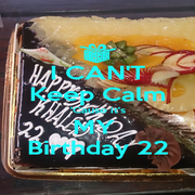I CAN'T Keep Calm 'Cause it's MY  Birthday 22 - Personalised Poster A1 size