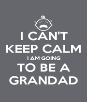 I CAN'T KEEP CALM I AM GOING TO BE A GRANDAD - Personalised Poster A4 size