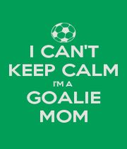 I CAN'T KEEP CALM I'M A  GOALIE MOM - Personalised Poster A4 size