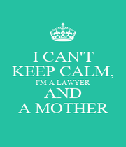 I CAN'T KEEP CALM, I'M A LAWYER AND A MOTHER - Personalised Poster A4 size