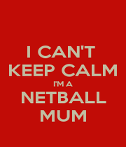 I CAN'T  KEEP CALM I'M A NETBALL MUM - Personalised Poster A1 size
