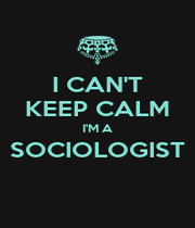 I CAN'T KEEP CALM I'M A SOCIOLOGIST  - Personalised Poster A4 size