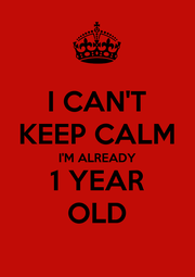 I CAN'T KEEP CALM I'M ALREADY 1 YEAR OLD - Personalised Poster A4 size