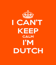 I CAN'T  KEEP CALM I'M DUTCH - Personalised Poster A4 size
