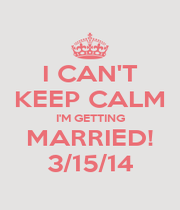 I CAN'T KEEP CALM I'M GETTING MARRIED! 3/15/14 - Personalised Poster A1 size