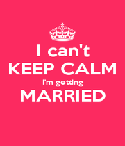 I can't KEEP CALM I'm getting MARRIED  - Personalised Poster A1 size