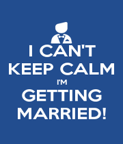 I CAN'T KEEP CALM I'M GETTING MARRIED! - Personalised Poster A4 size