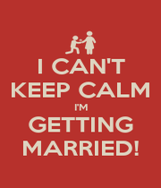 I CAN'T KEEP CALM I'M GETTING MARRIED! - Personalised Poster A1 size