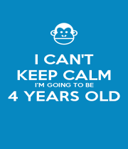 I CAN'T KEEP CALM I'M GOING TO BE 4 YEARS OLD  - Personalised Poster A4 size