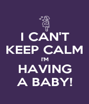 I CAN'T KEEP CALM I'M HAVING A BABY! - Personalised Poster A4 size