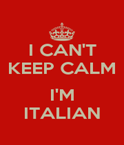 I CAN'T KEEP CALM  I'M ITALIAN - Personalised Poster A4 size